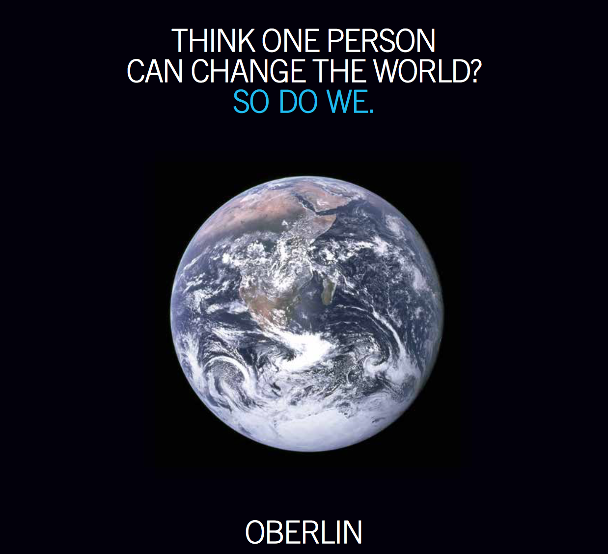 "Iconic Oberlin poster that reads ""Think one person can change the world? So do we."" above an image of the Earth from space."