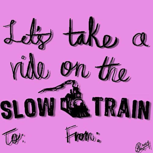 Let's take a ride on the Slow Train""