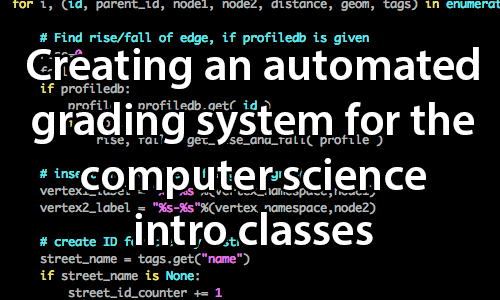 text:Creating an automated grading system for the computer science intro classes. image:Screen capture of a snippet of computer code.
