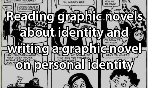 text: Reading graphic novels about identity and writing a graphic novel about her identity. image: Selected page from the graphic novel Persepolistext:. image: