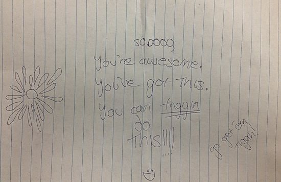 "Notebook paper with the writing: ""sooooo, you're awesome. You've got this. You can friggin do this!!!!"""