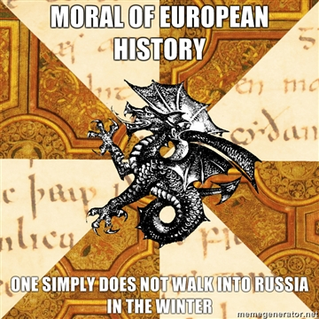 "A meme of the words: ""moral of European history: One simply does not walk into Russia in the winter"""