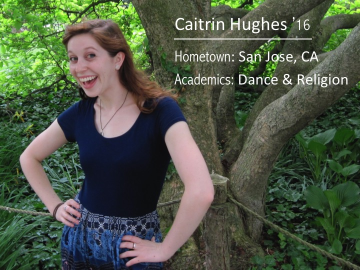 Caitrin Hughes '16: Hometown: San Jose, CA; Academics: Dance and Religion