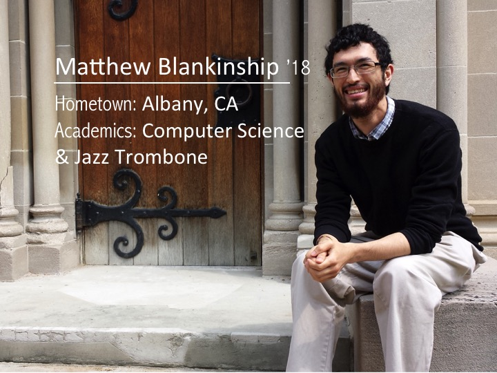 Matthew Blankinship '18: Hometown: Albany, CA; Academics: Computer Science and Jazz Trombone