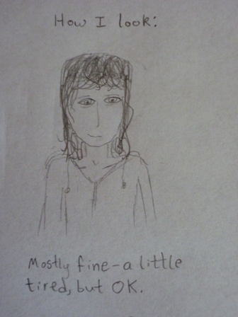 "Comic: A smiling girl with the caption ""How I look. Mostly fine – a little tired, but ok."""
