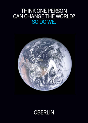 "A poster that says, ""THINK ONE PERSON CAN CHANGE THE WORLD? SO DO WE."" centered at the top. Beneath that is a picture of the Earth with ""OBERLIN"" centered at the bottom."