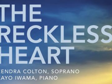 The Reckless Heart. Kendra Colton, soprano; Kayo Iwama, Piano.