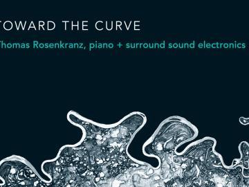 Toward the Curve: Thomas Rosenkranz, piano plus surround sound electronics