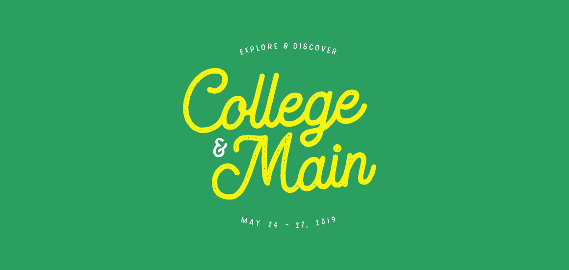 Explore and discover College & Main, May 24-27, 2019