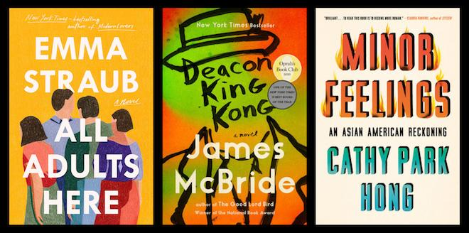 3 book covers:All Adults Here by Emma Straub; Deacon King Kong by James McBride; Minor Feelings an Asian American Reckoning by Cathy Park Hong.
