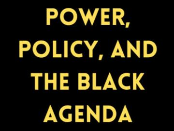 Power, Policy, and the Black Agenda.