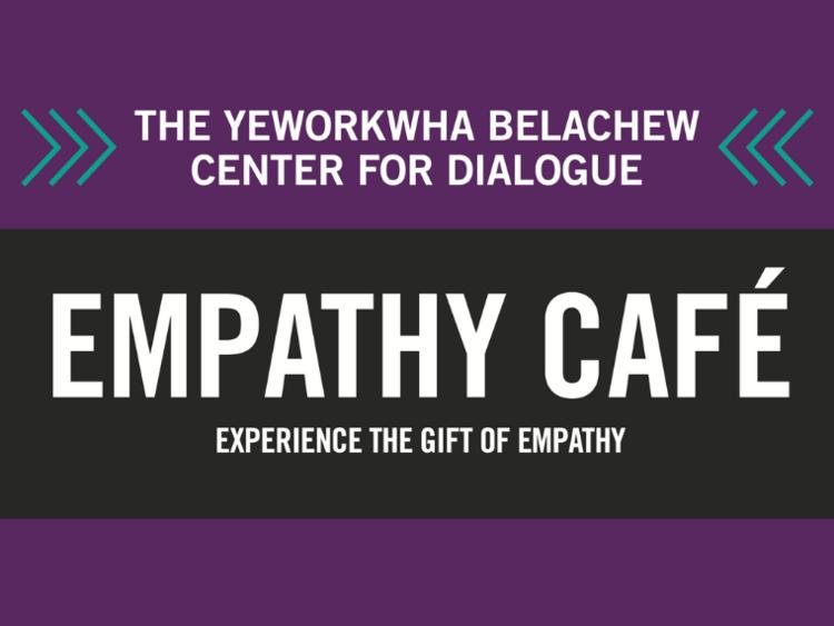 The Yeworkwha Belachew Center for Dialogue; Empathy Cafe; Experience the Gift of Empathy