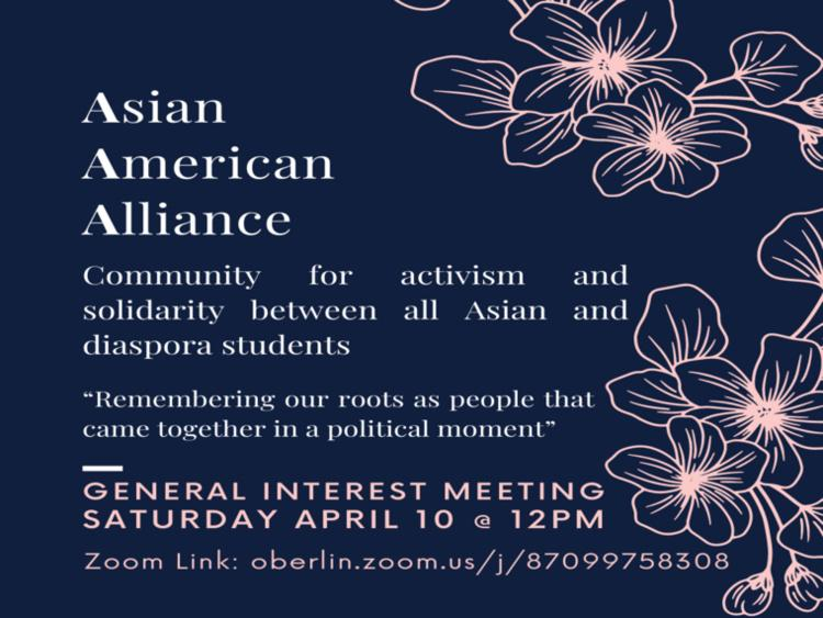 """Asian American Alliance, Community for activism and solidarity between all Asian and diaspora students. """"Remembering our roots as people that came together in a political moment"""". General Interest Meeting Saturday April 10 @ 12pm."""