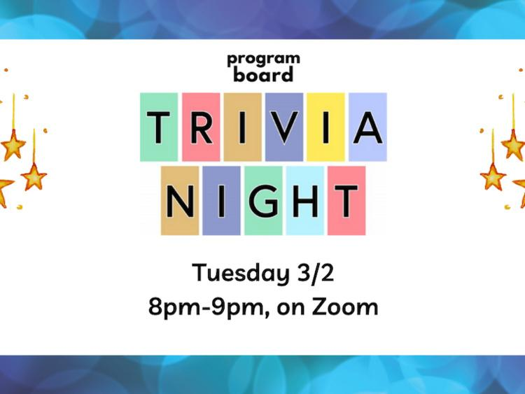 program board. Trivia Night. Tuesday 3/2. 8pm-9pm, on Zoom.