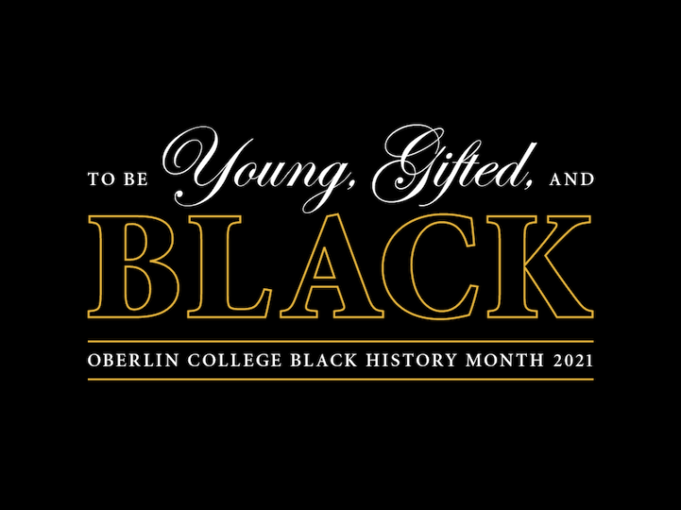 to be young, gifted, and Black. Oberlin College Black History Month 2021