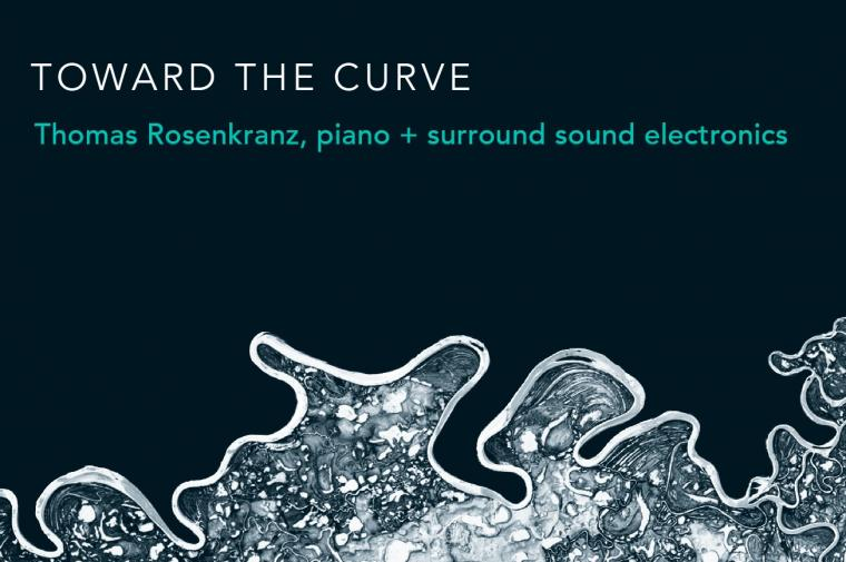 Toward the Curve: Thomas Rosenkranz, piano plus surround sound electronics